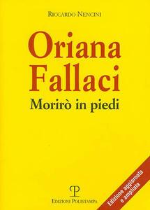Oriana Fallaci. Morirò in piedi