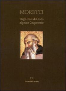 Dagli eredi di Giotto al primo Cinquecento. Ediz. italiana e inglese - Fabrizio Moretti - copertina
