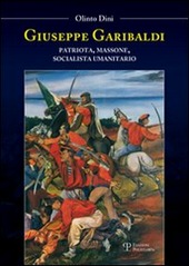 Giuseppe Garibaldi. Patriota, massone, socialista umanitario