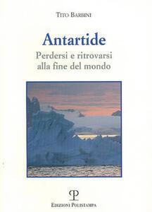 Antartide. Perdersi e ritrovarsi alla fine del mondo