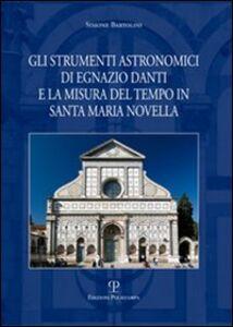 Libro Gli strumenti astronomici di Egnazio Danti e la misura del tempo in Santa Maria Novella Simone Bartolini