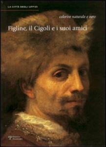 Libro Figline, il Cigoli e i suoi amici. Colorire naturale e vero