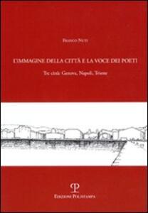 L' immagine della città e la voce dei poeti. Tre città: Genova, Napoli, Trieste