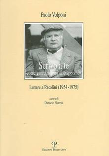 Scrivo a te come guardandomi allo specchio. Lettere a Pasolini (1954-1975).pdf