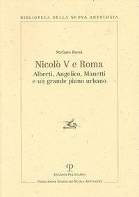 Nicolò V e Roma. Alberti, Angelico, Manetti e un grande piano urbano - Borsi Stefano - wuz.it