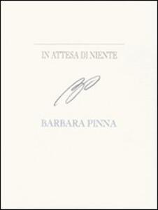 In attesa di niente. Barbara Pinna. Ediz. italiana e inglese