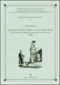 Libro Relazione sui danni sofferti a causa della guerra. Dal patrimonio artistico monumentale di Firenze