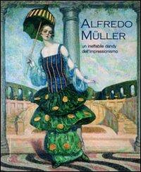 Alfredo Müller. Un ineffabile dandy dell'impressionismo. Ediz. illustrata - - wuz.it