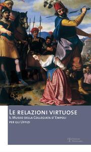 Le relazioni virtuose. Il Museo della Collegiata d'Empoli per gli Uffizi. Catalogo della mostra (Empoli, 25 giugno-3 novembre 2012). Ediz. illustrata. Vol. 2