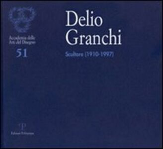 Libro Delio Granchi. Scultore (1910-1997). Catalogo della mostra (Firenze, 5-30 giugno 2010)