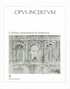 Opus incertum. Vol. 5: Disegni rinascimentali di architettura.