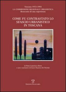 Come fu contrastato lo sfascio urbanistico in Toscana. Toscana (1972-1993). La commissione regionale urbanistica. Resoconto di una esperienza