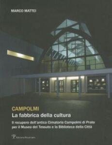 Campolmi. La fabbrica della cultura. Il recupero dell'antica Cimatoria Campolmi di Prato per il Museo del tessuto e la Biblioteca della città