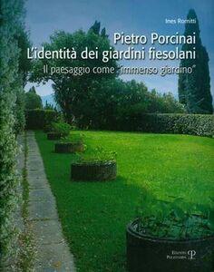 Pietro Porcinai. L'identità dei giardini fiesolani. Il paesaggio come «immenso giardino»