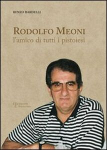 Rodolfo Meoni. L'amico di tutti i pistoiesi