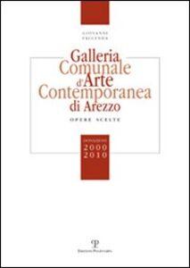 Galleria comunale d'arte contemporanea di Arezzo. Opere scelte. Donazioni 2000-2010