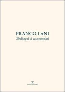 Franco Lani. 20 disegni di case popolari. Ediz. italiana e inglese