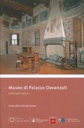 Museo di Palazzo Davanzati. Guida alla visita del museo. Ediz. italiana e inglese