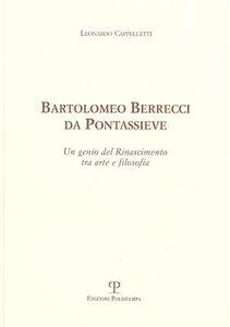 Bartolomeo Berrecci da Pontassieve. Un genio del rinascimento tra arte e filosofia