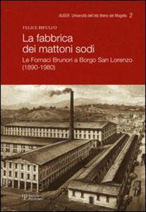 La fabbrica dei mattoni sodi. Le fornaci Brunori a Borgo San Lorenzo (1890-1980)