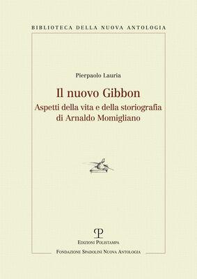 Il nuovo Gibbon. Aspetti della vita e della storiografia di Arnaldo Momigliano