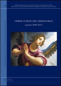 Opere d'arte dal territorio. Restauri 2008-2011