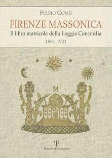 Promoartpalermo.it Firenze massonica. Il libro matricola della Loggia Concordia (1861-1921) Image