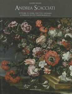 Andrea Scacciati. Pittore di fiori, frutta e animali a Firenze in età tardobarocca