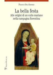 La bella festa. Alle origini di un culto mariano nella campagna fiorentina