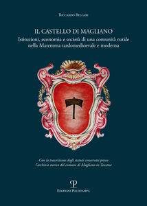 Il castello di Magliano. Istituzioni, economia e società di una comunità rurale nella Maremma tardomedioevale e moderna