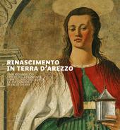 Rinascimento in terra d'Arezzo. Da Beato Angelico e Piero della Francesca a Bartolomeo della Gatta e Luca Signorelli in Val di Chiana. Ediz. italiana e inglese