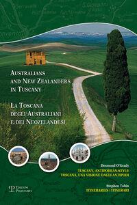 La Toscana degli australiani e dei neozelandesi. Un'avventura agli antipodi. Itinerari e fotografie. Ediz. italiana e inglese