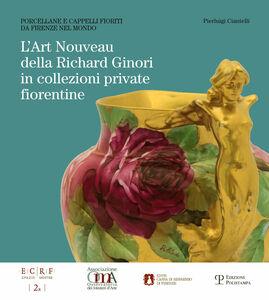 L' art nouveau della Richard Ginori in collezioni private fiorentine. Porcellane e cappelli fioriti da Firenze nel mondo