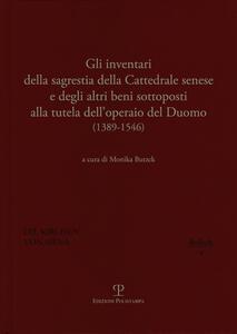 Gli inventari della sagrestia della cattedrale senese e degli altri beni sottoposti alla tutela dell'operaio del Duomo 1389-1546