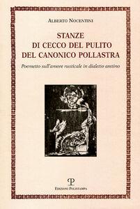 Stanze di Cecco del pulito del canonico Pollastra «degne piuttosto del fuoco che di essere lette». Poemetto sull'amore rusticale in dialetto aretino