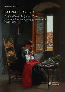 Patria e lavoro. La fratellanza artigiana d'Italia fra identità sociale e pedagogia nazionale (1861-1932)