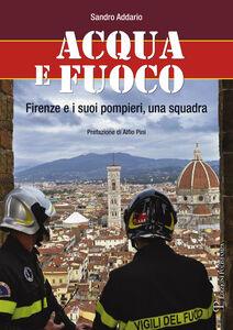 Acqua e fuoco. Firenze e i suoi pompieri, una squadra