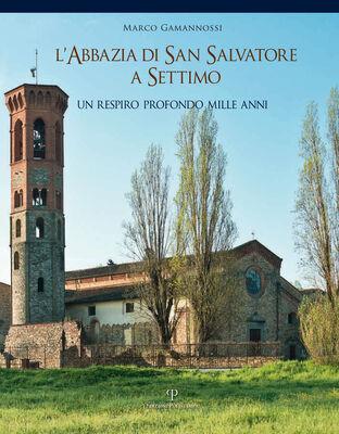 L' abbazia di San Salvatore a Settimo. Un respiro profondo mille anni