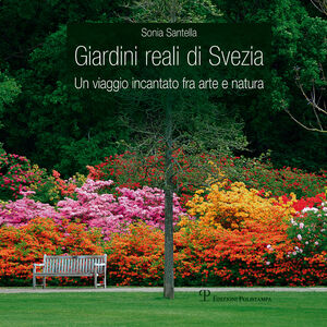Giardini reali di Svezia. Un viaggio incantato fra arte e natura