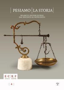 Pesiamo la storia. Bilance e sistemi di peso dal Seicento al Novecento. Ediz. illustrata - copertina