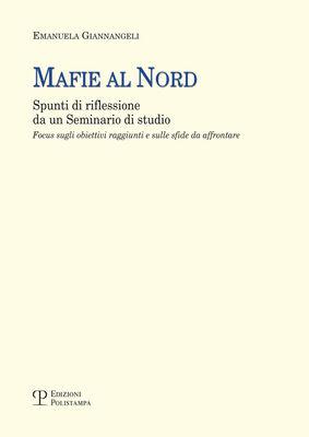 Mafie al nord. Spunti di riflessione da un seminario di studio. Focus sugli obiettivi raggiunti e sulle sfide da affrontare
