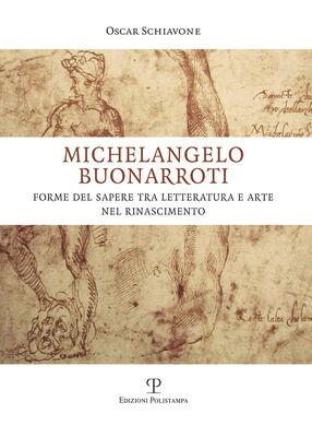 Michelangelo Buonarroti. Forme del sapere tra letteratura e arte nel Rinascimento