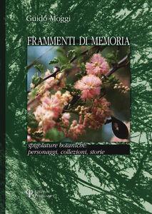 Frammenti di memoria. Spigolature botaniche: personaggi, collezioni, storie