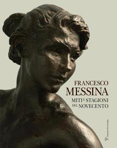Francesco Messina. Miti e stagioni del Novecento. Ediz. italiana e inglese