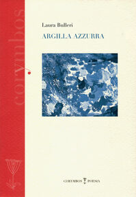 Argilla azzurra. Diario poetico 2007-2012