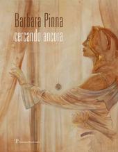 Barbara Pinna. Cercando ancora. Catalogo della mostra (Verona, 2013)