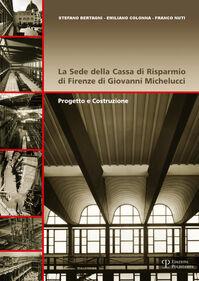 La sede della Cassa di Risparmio di Firenze di Giovanni Michelucci. Progetto e costruzione