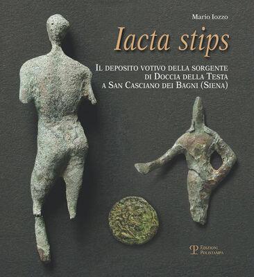 Iacta stips. Il deposito votivo della sorgente di Doccia della Testa a San Casciano dei Bagni (Siena)