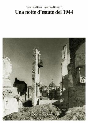 Una notte d'estate del 1944. Le rovine della guerra e la ricostruzione a Firenze