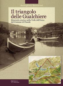 Il triangolo delle gualchiere. Itinerario storico nella Valle dell'Arno del comune di Fiesole